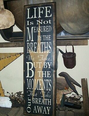 PRIMITIVE SIGN~~LIFE IS NOT MEASURED BY THE BREATHS YOU TAKE~~BY THE MOMENTS~~