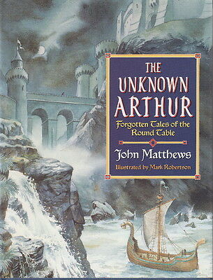 The UNKNOWN ARTHUR, FORGOTTEN TALES of the ROUND TABLE - 1995 BLANDFORD BOOK
