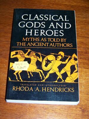 """""""Classical Gods and Heroes - Myths as Told by The Ancient Authors"""" R Hendricks"""