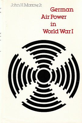 GERMAN AIR POWER in WW1 by JOHN MORROW JR.- Out-of-Print WW1 HISTORY BOOK