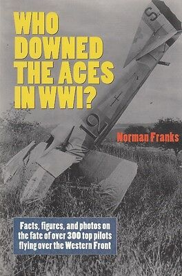 WHO DOWNED the ACES in WW1 ? FACTS FIGURES PHOTOS - Out-of-Print HISTORY BOOK