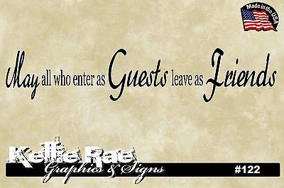 #122 Wall Art ~ MAY ALL WHO ENTER AS GUESTS LEAVE AS FRIENDS - Quote Decal