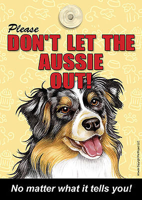 Australian Shepherd Don't Let the (Breed) Out Dog Sign Suction Cup 7×5