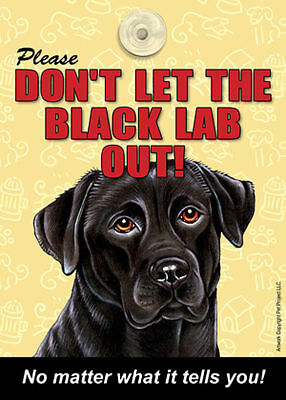 Black Lab Don't Let the (Breed) Out Sign Suction Cup 7×5