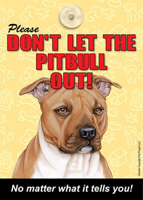 Pitbull Don't Let the (Breed) Out Sign Suction Cup 7×5 Tan