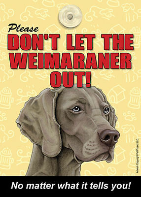 Weimaraner Don't Let the (Breed) Out Sign Suction Cup 7×5
