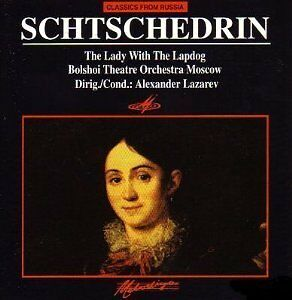 Rodion Shchedrin: The Lady with a Lapdog Alexander Lazarev USSR Bolshoi Theatre