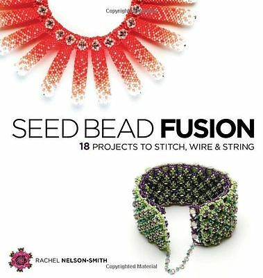 Seed Bead Fusion 18 Projects to Stitch Wire and String How To Make Jewelry Wire