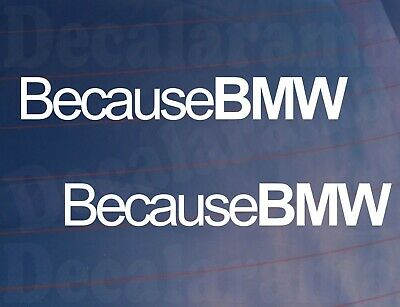 W044 BECAUSE BMW Funny Car Window EURO Novelty Vinyl Sticker Decal