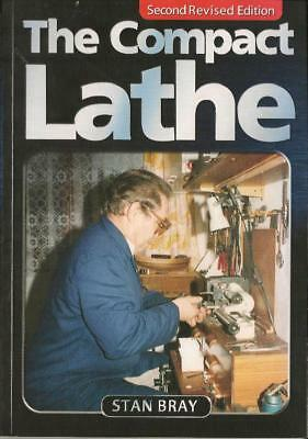 THE COMPACT LATHE  second ed by Stan Bray 185 pages