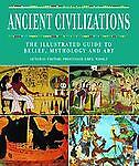 Ancient Civilizations : The Illustrated Guide to Belief, Mythology, and Art (200