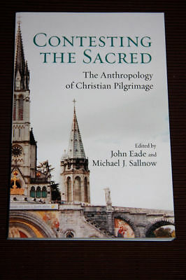 """""""Contesting the Sacred - Anthropology of Christian Pilgrimage"""" Eade & Sallnow"""