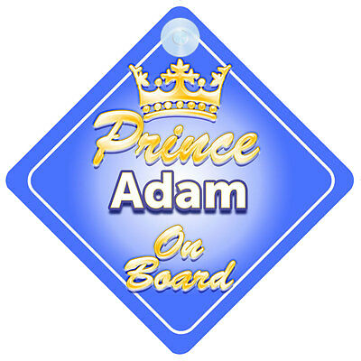 Crown Prince Adam On Board Personalised Baby Boy Car Sign
