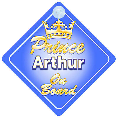 Crown Prince Arthur On Board Personalised Baby Boy Car Sign