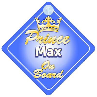 Crown Prince Max On Board Personalised Baby Boy Car Sign