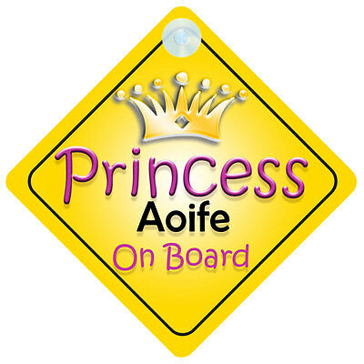Princess Aoife On Board Girl Car Sign Child/Baby Gift/Present 002