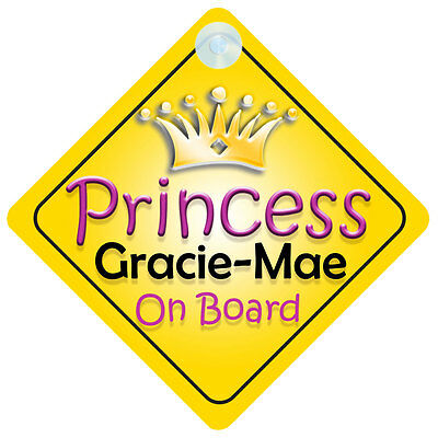 Princess Gracie-Mae On Board Girl Car Sign Child/Baby Gift/Present 002