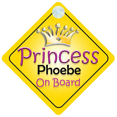 Princess Phoebe On Board Girl Car Sign Child/Baby Gift/Present 002