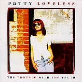 1 CENT CD  Trouble with the Truth - Patty Loveless