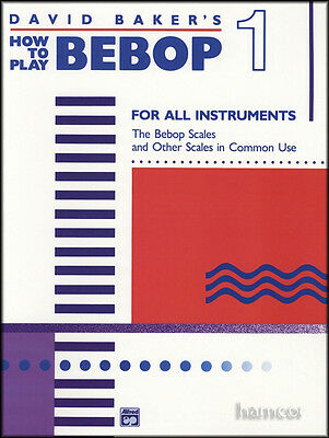 David Baker's How to Play Bebop 1 for All Instruments Bebop & Other Jazz Scales