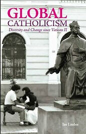 """NEW """"Global Catholicism: Diversity and Change Since Vatican II"""" by Ian Linden"""
