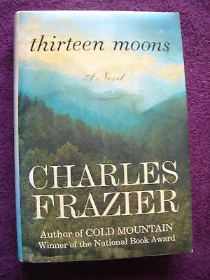 Thirteen Moons by Charles Frazier First Edition 2006 Hardcover