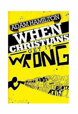 """NEW """"When Christians Get it Wrong"""" by Adam Hamilton (Paperback, 2010)"""