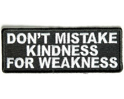 LOT OF 5 - DON'T MISTAKE KINDNESS FOR WEAKNESS BIKER PATCH