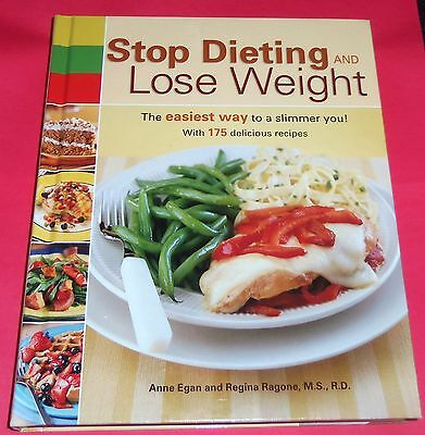 STOP DIETING AND LOSE WEIGHT W/175 DELICIOUS RECIPES BY ANNE EGAN HCV BOOK NEW