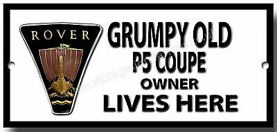 Grumpy Old Rover P5 Coupe Owner Lives Here Finish Metal Sign.