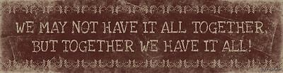 WE MAY NOT HAVE IT ALL TOGETHER Wood Block Sign Primitive Country Home Decor