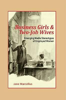 Business Girls & Two-Job Wives: Emerging Media Stereotypes of Employed Women (Ha