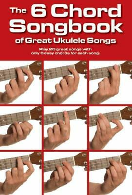 The 6 Chord Songbook Of Great Ukulele Songs, Sheet Music - 9781783055968