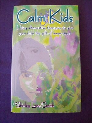 Calm Kids: Using Alternative Therapies to Give Your Child the Gift of Inner P...