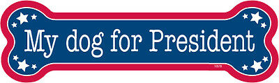 "My Dog For President Bone Shape Car Magnet 2"" x 7"" USA Made"