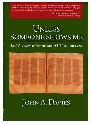 """""""Unless Someone Shows Me:Grammar for Students of Biblical Languages"""" John Davies"""