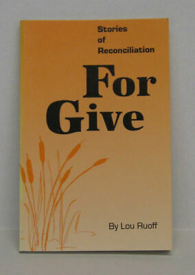 """""""For Give: Stories of Reconciliation"""" by Lou Ruoff"""