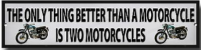 THE ONLY THING BETTER THAN A MOTORCYCLE IS TWO MOTORCYCLES METAL SIGN.lm
