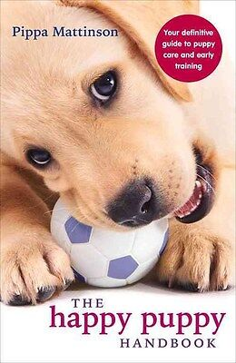 The Happy Puppy Handbook: Your Definitive Guide to Puppy Care and Early...