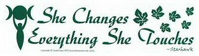 BUMPER STICKER:SHE CHANGES EVERYTHING SHE TOUCHES Wicca Witch Pagan Goth