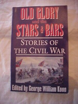 1995 Book OLD GLORY AND THE STARS & BARS;  STORIES OF THE CIVIL WAR