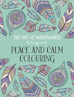 The Art of Mindfulness: Peace and Calm Colouring (Paperback), 9781782434