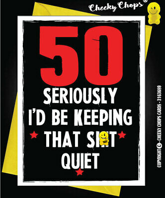 Funny Rude Cheeky Chops Cards Birthday 50th Fifty 50 keep that sh*t quiet - C48