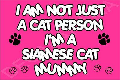 I'M NOT JUST A CAT PERSON I'M A SIAMESE CAT MUMMY Fridge Magnet GIFT KITTEN