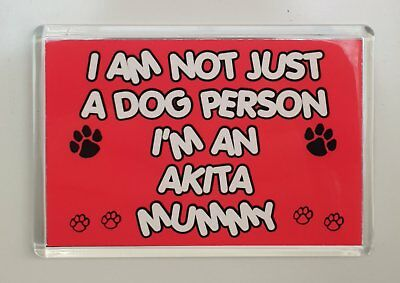 I'm Not Just A Dog Person I'm An Akita Mummy Fridge Magnet Gift Dog