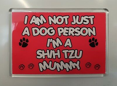 I'M NOT JUST A DOG PERSON I'M A SHIH TZU MUMMY Fridge Magnet - Ideal Gift