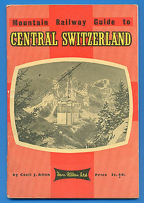 MOUNTAIN RAILWAY GUIDE TO CENTRAL SWITZERLAND by CECIL J.ALLEN.IAN ALLAN BOOK