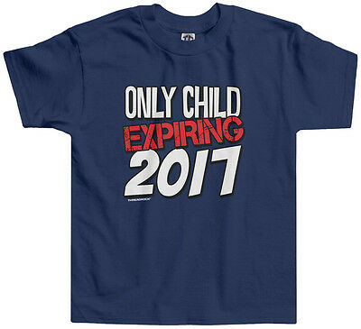 Threadrock Kids Only Child Expiring 2017 Toddler T-shirt Baby Gift