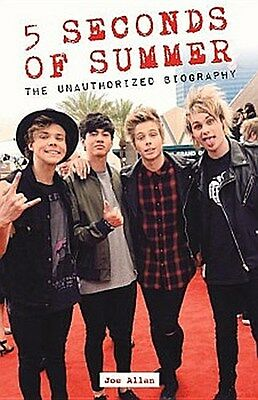 5 Seconds of Summer: The Unauthorized Biography Joe Allan