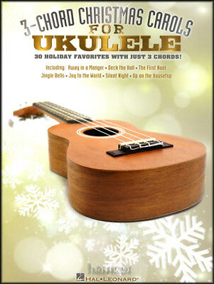 3-Chord Christmas Carols for Ukulele Chord & Melody Songbook 30 Songs Strum Sing